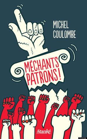 Méchants patron!  by  Michel Coulombe