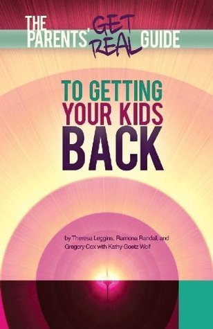 Parents Get Real Guide to Getting Your Kids Back  by  Theresa Leggins