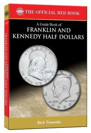 A Guide Book of Franklin and Kennedy Half Dollars (Official Red Book: Bowers)  by  Rick Tomaska