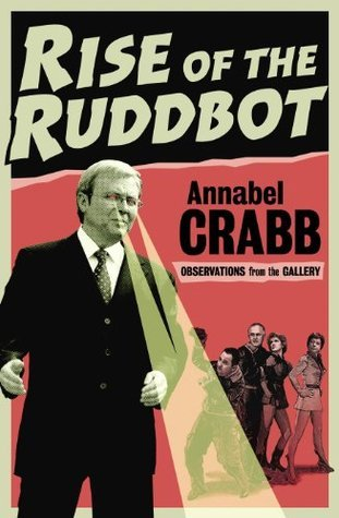 Rise of the Ruddbot: Observations from the Gallery Annabel Crabb