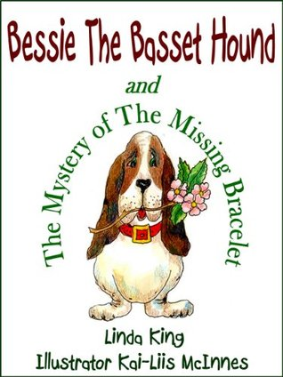 Bessie The Basset Hound And The Mystery Of The Missing Bracelet Linda King