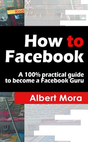 How to Facebook  by  Albert Mora