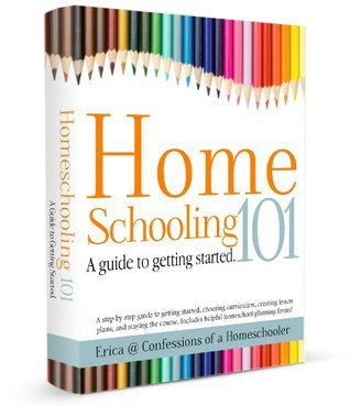 Homeschooling 101: A Guide to Getting Started  by  Erica Arndt