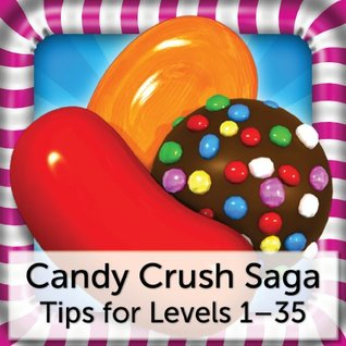Candy Crush Saga: Sweet Cheats, Tips, and Help to Easily Pass Levels 1 to 35 (Candy Crush Saga Level Guides) Anna Maria Gabriel