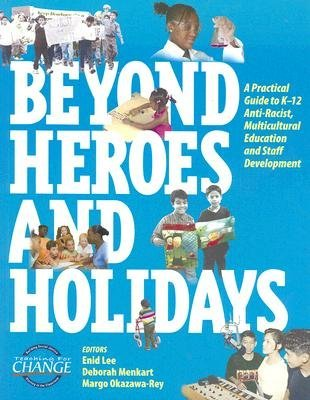 Beyond Heroes and Holidays: A Practical Guide to K-12 Anti-Racist, Multicultural Education and Staff Development [BEYOND HEROES & HOLIDAYS] Enid Lee