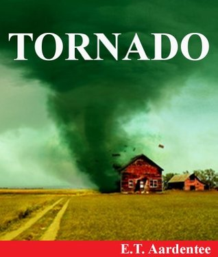 Tornado: Discover the Amazing World of Tornadoes (A Childrens Picture Book for Readers Aged 9 and Up) E.T. Aardentee