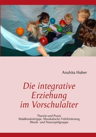 Die integrative Erziehung im Vorschulalter  by  Anahita Huber