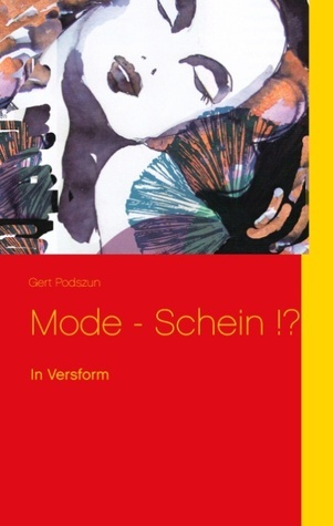 Mode - Schein !?: In Versform  by  Gert Podszun