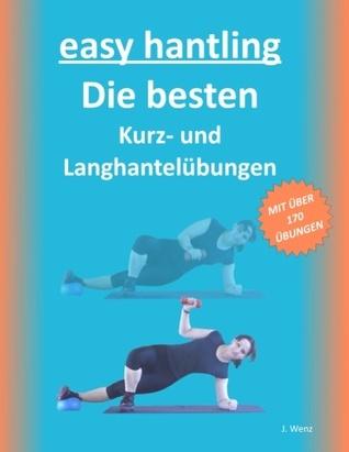 easy hantling - Die besten Kurz- und Langhantelübungen: MIT ÜBER 170 ÜBUNGEN  by  Joana Wenz