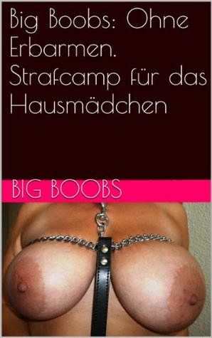 Big Boobs: Ohne Erbarmen. Strafcamp für das Hausmädchen Big Boobs