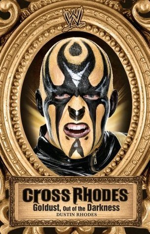Cross Rhodes: Goldust, Out of the Darkness  by  Dustin Rhodes
