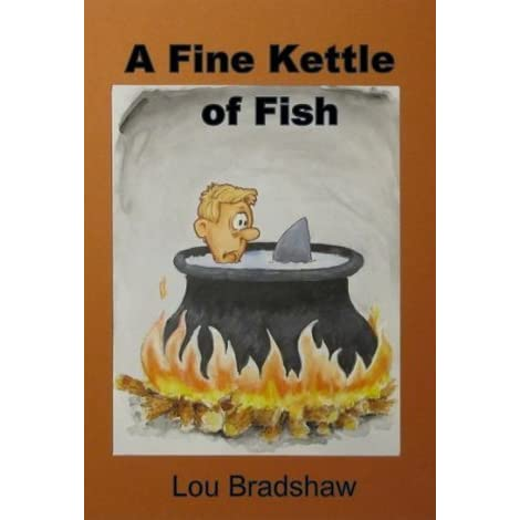 A fine kettle of fish by lou bradshaw reviews for Kettle of fish