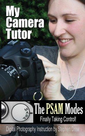 My Camera Tutor - Learning the PSAM Modes Stephen Drew