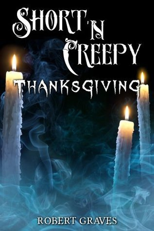 Short N Creepy: Thanksgiving  by  Robert D. Graves