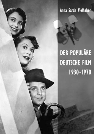 Der populäre deutsche Film 1930-1970: Eine kulturvergleichende Analyse zur Erklärung seines Erfolgs  by  Anna Sarah Vielhaber