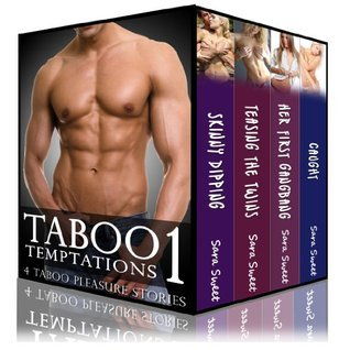 TABOO Temptation 1: Four Taboo Pleasure Stories (Skinny Dipping, Her First Gangbang, Caught, Take Me: Her First Time)  by  Sara Sweet