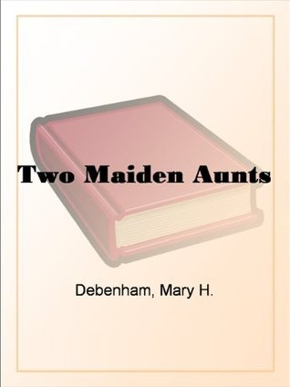 Two Maiden Aunts  by  Mary H. Debenham
