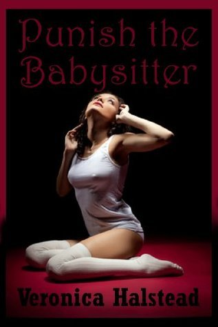 PUNISH THE BABYSITTER (A Very Rough Barely Legal FFM Erotica Story) Veronica Halstead
