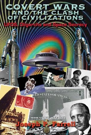 Covert Wars and Clash of Civilizations: UFOs, Oligarchs and Space Secrecy Joseph P. Farrell