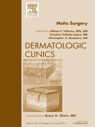 Mohs Surgery, An Issue of Dermatologic Clinics Allison T. Vidimos