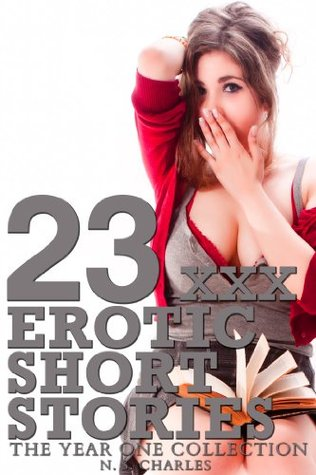 23 XXX Erotic Short Stories: The Year One Collection (Huge 300+ Page Collection) N.S. Charles