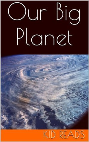 Planet Earth: Read About Mountains, Rivers, Deserts, Oceans, And Other Fun Facts About Our Planet Kid Reads