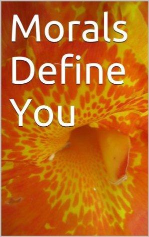 Morals Define You  by  Devika Primic