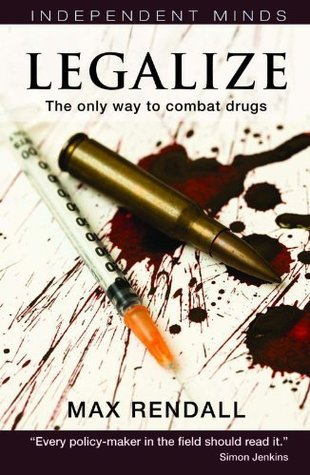 Legalize: The Only Way to Combat Drugs  by  Max Rendall