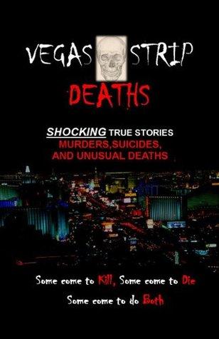 Vegas Strip Deaths - Shocking True Stories of Murders, Suicides, and Unusual Deaths of the Las Vegas Strip Jeff Terrozas