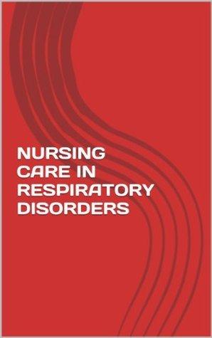 NURSING CARE IN RESPIRATORY DISORDERS Neeraj Sethi
