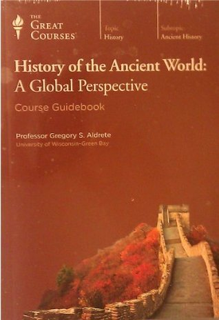 The Great Courses, History of the Ancient World: A Global Perspective (Lectures 1-48, Transcript Book) Gregory S. Aldrete