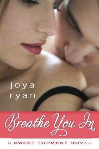 Breathe You In (A Sweet Torment Novel)  by  Joya Ryan