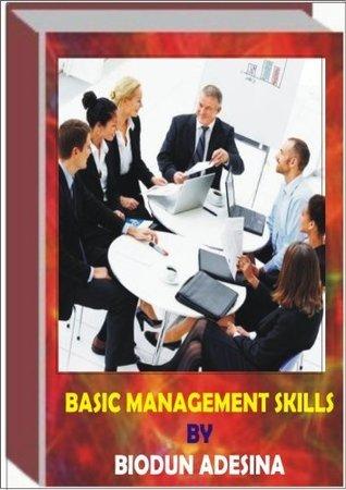 BASIC MANAGEMENT SKILLS  by  Biodun Adesina