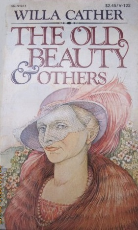 The Old Beauty, and others Willa Cather