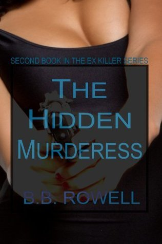 The Hidden Murderess (The Ex Killer Series) B.B. Rowell