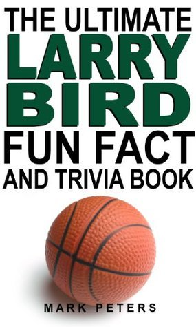 The Ultimate Larry Bird Fun Fact And Trivia Book Mark Peters