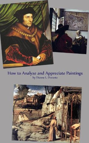 How to Analyze and Appreciate Paintings Dianne L. Durante