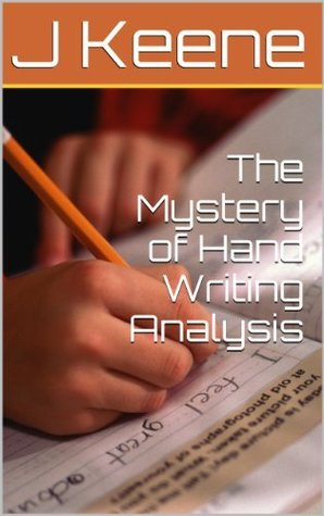 The Mystery of Hand Writing Analysis  by  J. Keene