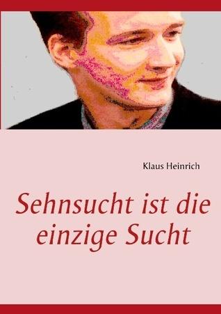 Sehnsucht ist die einzige Sucht  by  Klaus Heinrich