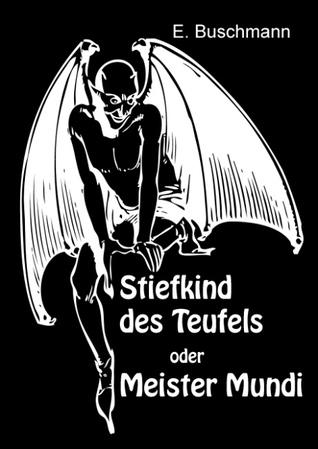 Stiefkind des Teufels oder Meister Mundi E. Buschmann
