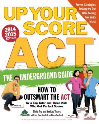 Up Your Score: ACT, 2014-2015 Edition: The Underground Guide Chris Arp