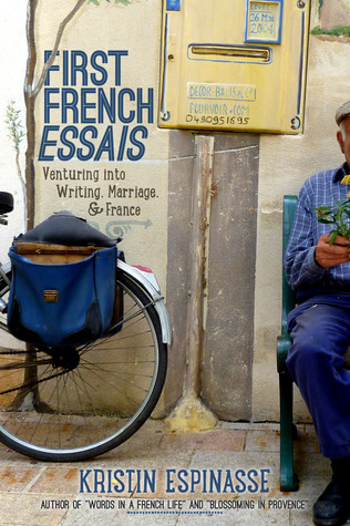First French Essais: Venturing into Writing, Marriage, and France  by  Kristin Espinasse