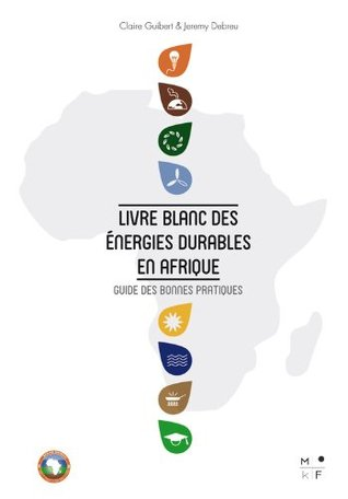 Livre Blanc des énergies durables en Afrique: Guide des bonnes pratiques Jeremy Debreu