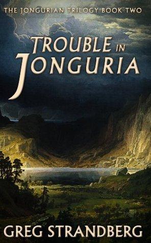 Trouble in Jonguria (The Jongurian Trilogy, #2) Greg Strandberg