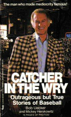 Catcher In The Wry Bob Uecker
