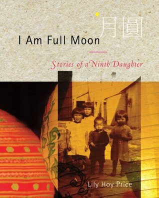 I Am Full Moon: Stories of a Ninth Daughter Lily Hoy Price