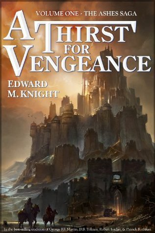 A Thirst for Vengeance (The Ashes Saga, #1) Edward M. Knight