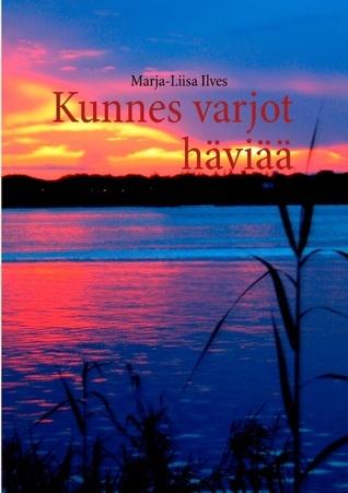 Kunnes varjot häviää Marja-Liisa Ilves