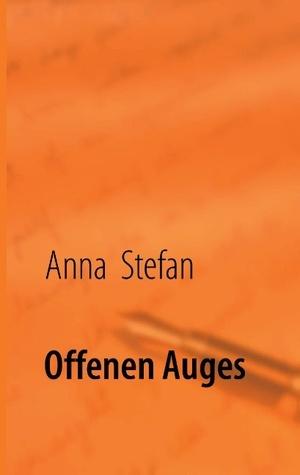 Offenen Auges Anna Stefan