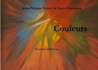 Couleurs: Peintures & Poésies Jean-Philippe Noblet